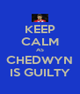 KEEP CALM AS CHEDWYN IS GUILTY - Personalised Poster A4 size