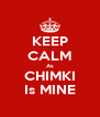 KEEP CALM As CHIMKI Is MINE - Personalised Poster A4 size