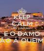 KEEP CALM AS DAMAS  E O DAMO VÃO À QUEIMA - Personalised Poster A4 size