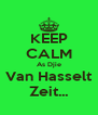 KEEP CALM As Djie Van Hasselt Zeit... - Personalised Poster A4 size