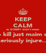 KEEP CALM as DOBBY didn't mean to kill just maim or seriously injure... - Personalised Poster A4 size