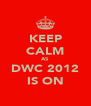 KEEP CALM AS DWC 2012 IS ON - Personalised Poster A4 size