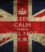 KEEP CALM AS ESHA WILL NOT EAT YOUR FOOD - Personalised Poster A4 size
