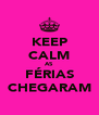 KEEP CALM AS FÉRIAS CHEGARAM - Personalised Poster A4 size