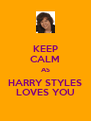 KEEP CALM AS HARRY STYLES LOVES YOU - Personalised Poster A4 size