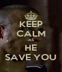 KEEP CALM AS HE SAVE YOU - Personalised Poster A4 size