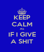 KEEP CALM AS IF I GIVE A SHIT - Personalised Poster A4 size