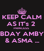 KEEP CALM AS IT's 2  PRINCESS  BDAY AMBY & ASMA ... - Personalised Poster A4 size