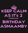 KEEP CALM AS IT's 2  PRINCESS  BIRTHDAY ASMAAMBY - Personalised Poster A4 size