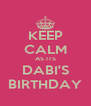 KEEP CALM AS ITS DABI'S BIRTHDAY - Personalised Poster A4 size