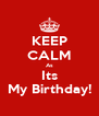 KEEP CALM As Its My Birthday! - Personalised Poster A4 size