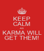 KEEP CALM AS KARMA WILL GET THEM! - Personalised Poster A4 size