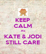 KEEP CALM AS KATE & JODI STILL CARE - Personalised Poster A4 size