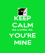 KEEP CALM AS LONG AS YOU'RE MINE - Personalised Poster A4 size