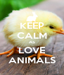 KEEP CALM AS LOVE ANIMALS - Personalised Poster A4 size