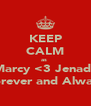 KEEP CALM as  Marcy <3 Jenade Forever and Always - Personalised Poster A4 size