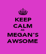 KEEP CALM AS  MEGAN'S AWSOME - Personalised Poster A4 size