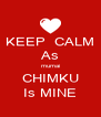 KEEP  CALM As mumai CHIMKU Is MINE - Personalised Poster A4 size