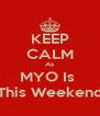 KEEP CALM As MYO Is  This Weekend - Personalised Poster A4 size