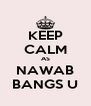 KEEP CALM AS NAWAB BANGS U - Personalised Poster A4 size