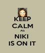 KEEP CALM AS NIKI  IS ON IT - Personalised Poster A4 size