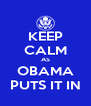 KEEP CALM AS OBAMA PUTS IT IN - Personalised Poster A4 size