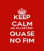 KEEP CALM AS P1s ESTÃO QUASE NO FIM - Personalised Poster A4 size