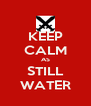 KEEP CALM AS STILL WATER - Personalised Poster A4 size