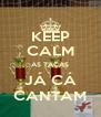 KEEP CALM AS TAÇAS JÁ CÁ CANTAM - Personalised Poster A4 size
