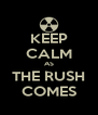KEEP CALM AS THE RUSH COMES - Personalised Poster A4 size