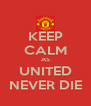 KEEP CALM AS UNITED NEVER DIE - Personalised Poster A4 size