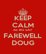 KEEP CALM AS WE SAY FAREWELL DOUG - Personalised Poster A4 size