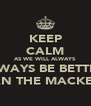 KEEP CALM AS WE WILL ALWAYS ALWAYS BE BETTER  THAN THE MACKEMS  - Personalised Poster A4 size