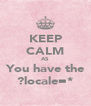 KEEP CALM AS You have the ?locale=* - Personalised Poster A4 size