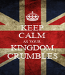 KEEP CALM AS YOUR KINGDOM CRUMBLES - Personalised Poster A4 size