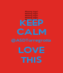KEEP CALM @ASDTorregrotta LOVE THIS - Personalised Poster A4 size