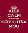 KEEP CALM #ASEMAS KOYKLITSA MOU - Personalised Poster A4 size