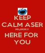 KEEP CALM ASER MUMMY HERE FOR  YOU - Personalised Poster A4 size