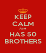KEEP CALM ASH HAS 50 BROTHERS - Personalised Poster A4 size