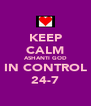 KEEP CALM ASHANTI GOD IN CONTROL 24-7 - Personalised Poster A4 size