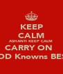 KEEP CALM ASHANTI KEEP CALM  CARRY ON   GOD Knowns BEST - Personalised Poster A4 size