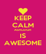 KEEP CALM ASHLEIGH IS AWESOME - Personalised Poster A4 size