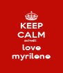 KEEP CALM ashwill  love myrilene - Personalised Poster A4 size