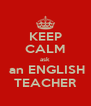KEEP CALM ask  an ENGLISH TEACHER - Personalised Poster A4 size