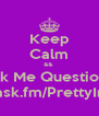 Keep Calm &&  Ask Me Questions  http://ask.fm/PrettyInPolo  - Personalised Poster A4 size