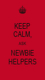 KEEP CALM, ASK NEWBIE HELPERS - Personalised Poster A4 size