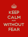 KEEP CALM ASK WITHOUT FEAR - Personalised Poster A4 size
