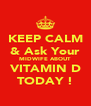 KEEP CALM & Ask Your MIDWIFE ABOUT VITAMIN D TODAY ! - Personalised Poster A4 size