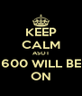 KEEP CALM ASOT 600 WILL BE ON - Personalised Poster A4 size