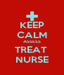 KEEP CALM ASSESS TREAT  NURSE - Personalised Poster A4 size